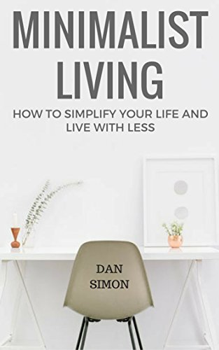 minimalist-living-how-to-simplify-your-life-and-live-with-less-declutter-organize-reduce-stress