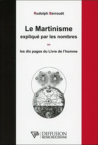 Le Martinisme Explique par les Nombres Ou les Dix Pages du Livre de l'Homme par Berrouet Rudolph