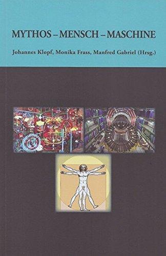 Mythos - Mensch - Maschine (Salzburger Kulturwissenschaftliche Dialoge. Herausgegeben von der Gesellschaft für Kultursoziologie an der Universität Salzburg)