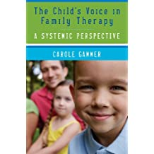 The Child's Voice in Family Therapy: A Systemic Perspective