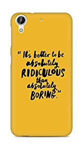 AMEZ its better to be absolutely ridiculous than boring Back Cover For HTC Desire 626 LTE