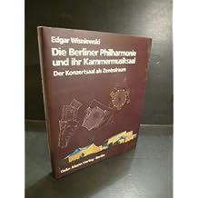 Die Berliner Philharmonie und ihr Kammermusiksaal. Der Konzertsaal als Zentralraum