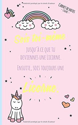 Carnet de notes lign: Sois toi-mme jusqu' ce que tu deviennes une licorne. Ensuite, sois toujours une licorne.