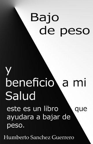 BAJO DE PESO Y BENEFICIO A MI SALUD por HUMBERTO SANCHEZ GUERRERO