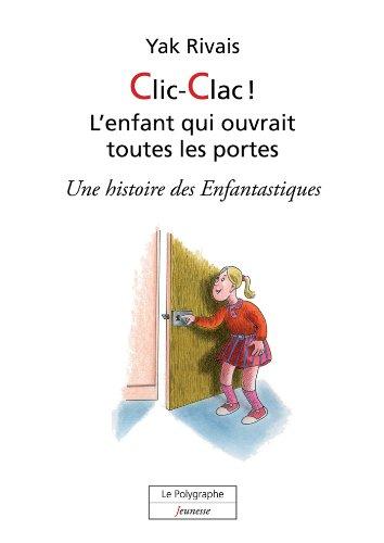 Couverture du livre Clic-Clac! L'enfant qui ouvrait toutes les portes (Livres numériques jeunesse)