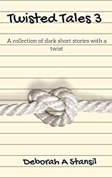 Twisted Tales 3: A collection of dark short stories with a twist