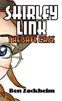 Shirley Link & The Safe Case by [Zackheim, Ben]