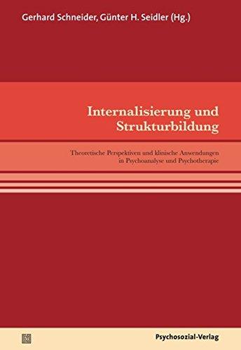 Internalisierung und Strukturbildung: Theoretische Perspektiven und klinische Anwendungen in Psychoanalyse und Psychotherapie (pschosozial reprint)