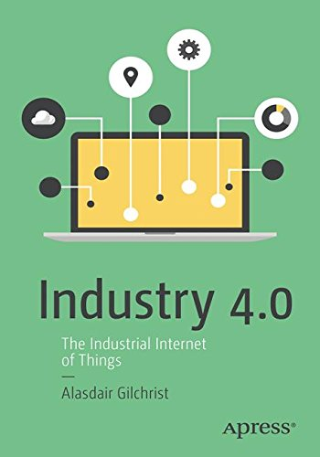 Industry 4.0: The Industrial Internet of Things por Alasdair Gilchrist