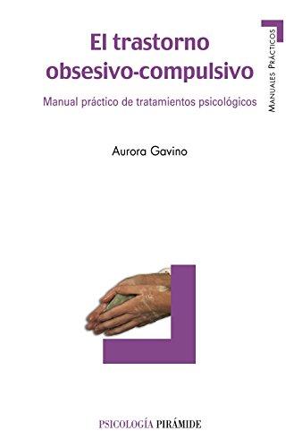 El trastorno obsesivo-compulsivo: Manual práctico de tratamientos psicológicos (Manuales Prácticos)
