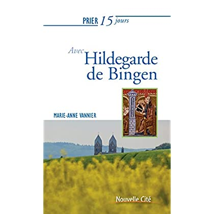 Prier 15 jours avec Hildegarde de Bingen: Un livre pratique et accessible