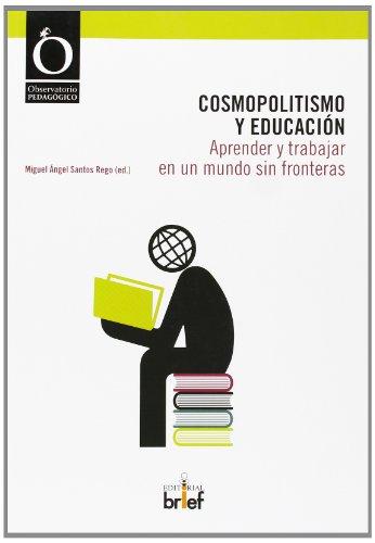Cosmopolitismo Y Educación. Aprender Y Trabajar En Un Mundo Sin Fronteras (Observatorio Pedagógico)