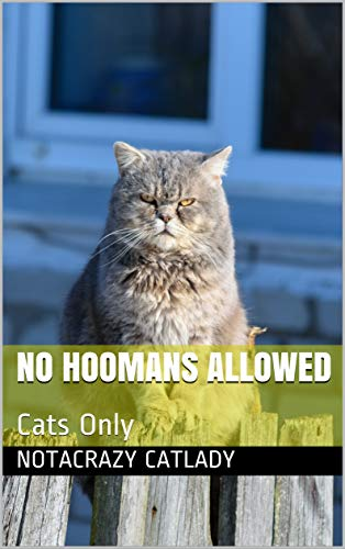 No Hoomans Allowed: Cats Only (English Edition)