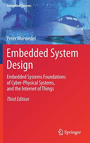 Embedded System Design: Embedded Systems Foundations of Cyber-Physical Systems, and the Internet of Things