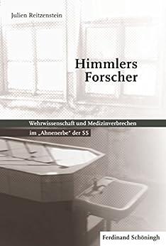 Himmlers Forscher: Wehrwissenschaft und Medizinverbrechen im