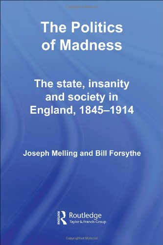 The Politics of Madness: The State, Insanity and Society in England, 1845–1914 (Routledge Studies in the Social History of Medicine)