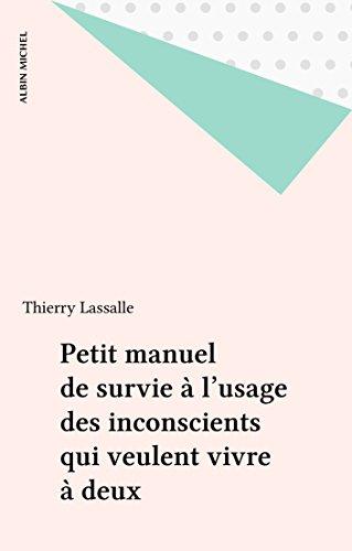Petit manuel de survie à l'usage des inconscients qui veulent vivre à deux par Thierry Lassalle