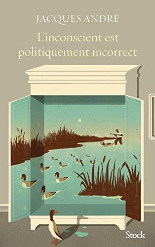 L'inconscient est politiquement incorrect par Jacques André
