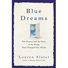 Blue Dreams: The Science and the Story of the Drugs that Changed Our Minds (English Edition)