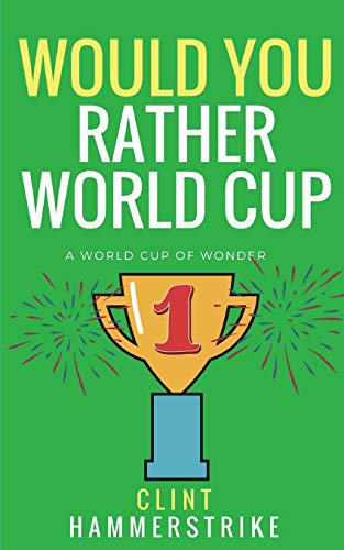 Would You Rather World Cup: A World Cup of Wonder (Clint Hammerstrike Asks) por Clint Hammerstrike