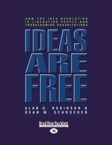 Ideas are Free: How the Idea Revolution is Liberating People and Transforming Organizations by Alan G. Robinson (2012-12-28)