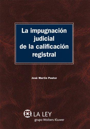 La impugnación judicial de la calificación registral (Monografías Proceso Civil Práctico) por José Martín Pastor