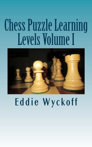 Chess Puzzle Learning Levels: A Compilation of Chess Columns from the University of New Mexico's Daily Lobo (2015)