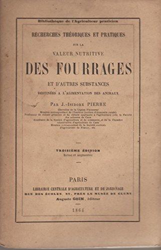 Recherches théoriques et pratiques sur la valeur nutritive des fourrages et d'autres substances destinées à l'alimentation des animaux. par Pierre J. - I.