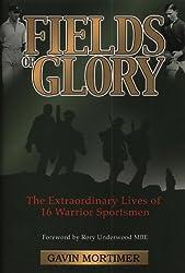 Fields of Glory: The Extraordinary Lives of 16 Warrior Sportsmen by Gavin Mortimer (2001-08-06)