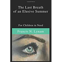 The Last Breath of an Elusive Summer: For Children in Need (Frankie Lynam trilogy, Band 1)