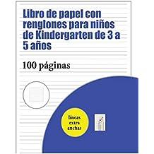 Libro de papel con renglones para niños de Kindergarten de 3 a 5 años: 100 páginas de práctica de escritura para niños de 3 a 6 años: este libro tiene ... para niños que desean practicar su escritura