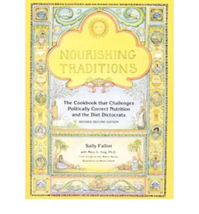 [( Nourishing Traditions: The Cookbook That Challenges Politically Correct Nutrition and the Diet Dictocrats (Revised)[ NOURISHING TRADITIONS: THE COOKBOOK THAT CHALLENGES POLITICALLY CORRECT NUTRITION AND THE DIET DICTOCRATS (REVISED) ] By Fallon, Sally ( Author )Jun-01-2003 Paperback By Fallon, Sally ( Author ) Paperback Apr - 2003)] Paperback