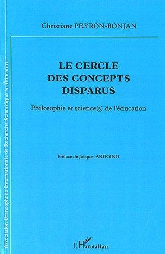 Cercle des Concepts Disparus Philosophie et Sciences de l'Education de Peyron-Bonjan. Christiane (2011) Broch