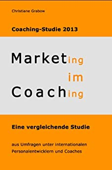 Marketing im Coaching - Coaching-Studie 2013 von [Grabow, Christiane]