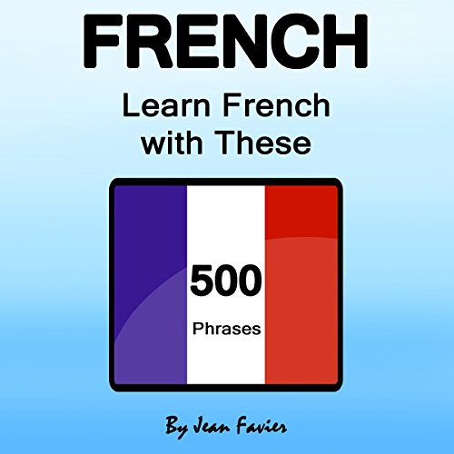 French: Learn French with These 500 Phrases - Jean Favier - Unabridged