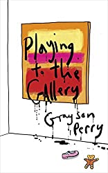 Playing To the Gallery by Grayson Perry (2014-10-28)