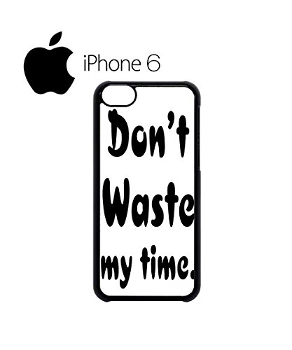 Do Not Waste My Time Slogan Funny Swag Mobile Phone Case Back Cover Hülle Weiß Schwarz for iPhone 6 White Schwarz