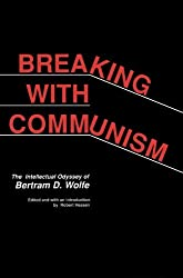 Breaking with Communism: The Intellectual Odyssey of Bertam D. Wolfe: Intellectual Odyssey of Bertram D. Wolfe (Hoover Archival Documentaries) by Robert Hessen (1990-03-30)