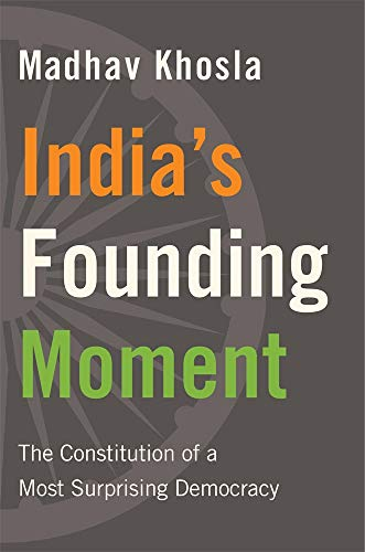 India′s Founding Moment - The Constitution of a Most Surprising Democracy