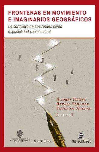 Fronteras en movimiento e imaginarios geográficos: la cordillera de Los Andes como espacialidad sociocultural por Andrés Núñez