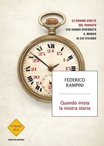 Quando inizia la nostra storia: Le grandi svolte del passato che hanno disegnato il mondo in cui viviamo (Italian Edition)