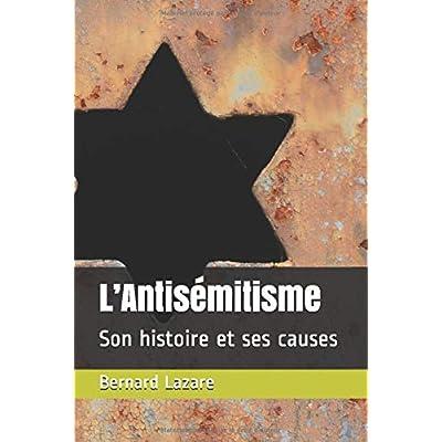 L'Antisémitisme: Son histoire et ses causes