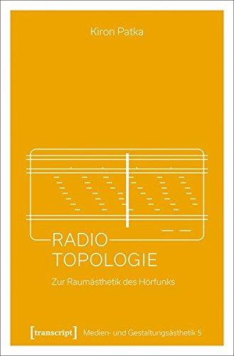 Radio-Topologie: Zur Raumästhetik des Hörfunks (Medien- und Gestaltungsästhetik, Bd. 5)