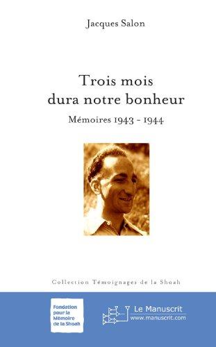 Trois mois dura notre bonheur: Mémoires 1942-1943