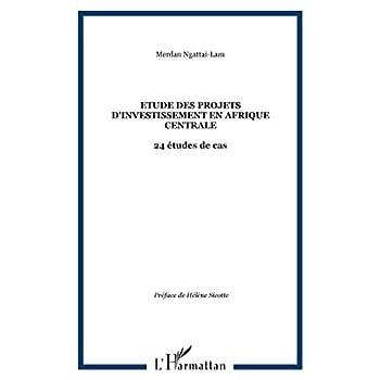Etude des projets d'investissement en Afrique centrale: 24 études de cas