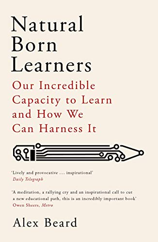 Natural Born Learners: Our Incredible Capacity to Learn and How We Can Harness It (English Edition)