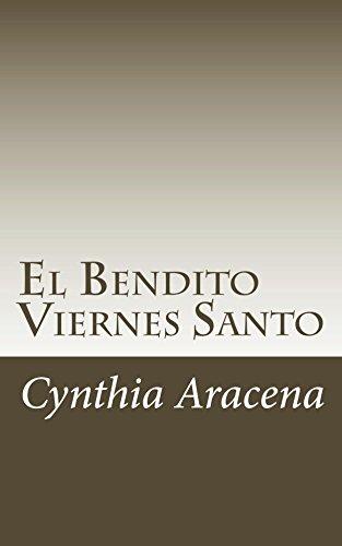El Bendito Viernes Santo (Complicaciones De La Vida De Luis Fernandez nº 1) por Cynthia Aracena