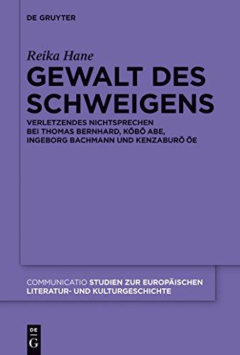 Gewalt des Schweigens: Verletzendes Nichtsprechen bei Thomas Bernhard, Kobo Abe, Ingeborg Bachmann und Kenzaburo Oe (Communicatio 46)