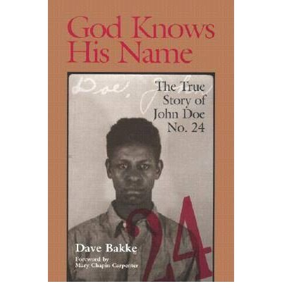 [(God Knows His Name: The True Story of John Doe No.24)] [Author: Dave Bakke] published on (October, 2000)