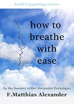 How to Breathe with Ease by [Alexander, F.Matthias]